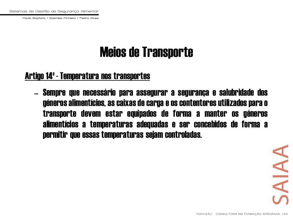Meios de Transporte Artigo 14º - Temperatura nos transportes –Sempre que necessário para assegurar a segurança e salubridade dos géneros alimentícios,