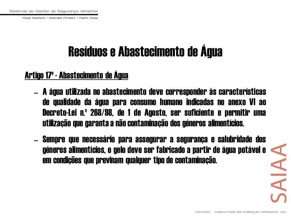 Resíduos e Abastecimento de Água Artigo 17º - Abastecimento de Água –A água utilizada no abastecimento deve corresponder às características de qualida