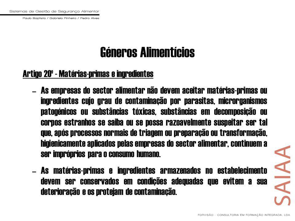 Géneros Alimentícios Artigo 20º - Matérias-primas e ingredientes –As empresas do sector alimentar não devem aceitar matérias-primas ou ingredientes cu