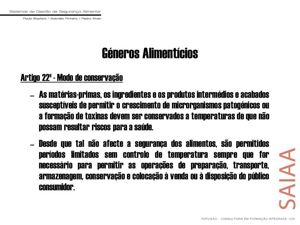 Géneros Alimentícios Artigo 22º - Modo de conservação –As matérias-primas, os ingredientes e os produtos intermédios e acabados susceptíveis de permit