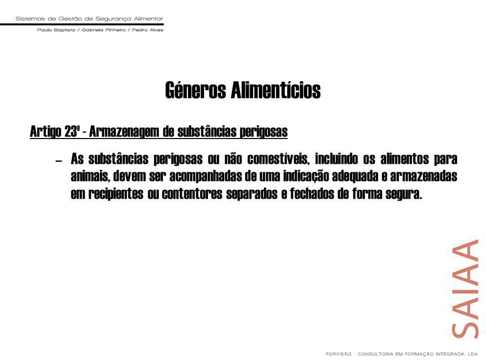 Géneros Alimentícios Artigo 23º - Armazenagem de substâncias perigosas –As substâncias perigosas ou não comestíveis, incluindo os alimentos para anima
