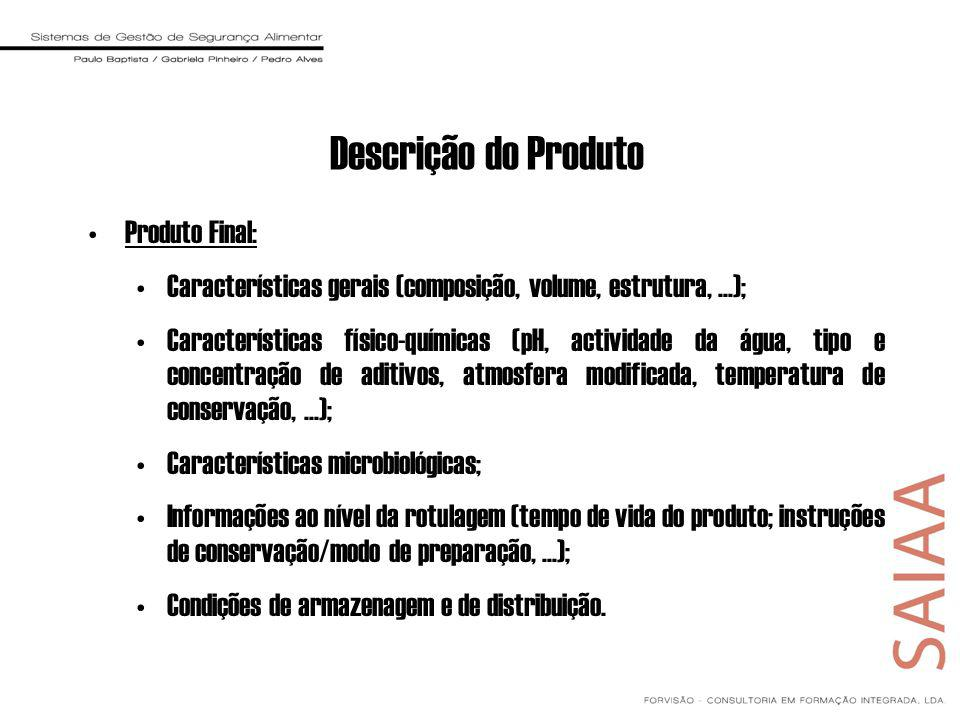 Produto Final: Características gerais (composição, volume, estrutura,...); Características físico-químicas (pH, actividade da água, tipo e concentraçã