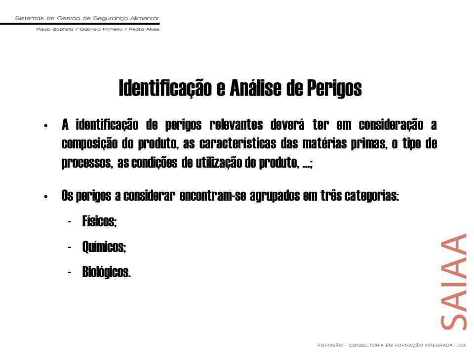 Identificação e Análise de Perigos A identificação de perigos relevantes deverá ter em consideração a composição do produto, as características das ma