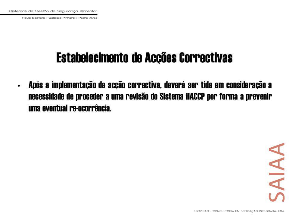 Após a implementação da acção correctiva, deverá ser tida em consideração a necessidade de proceder a uma revisão do Sistema HACCP por forma a prevenir uma eventual re-ocorrência.