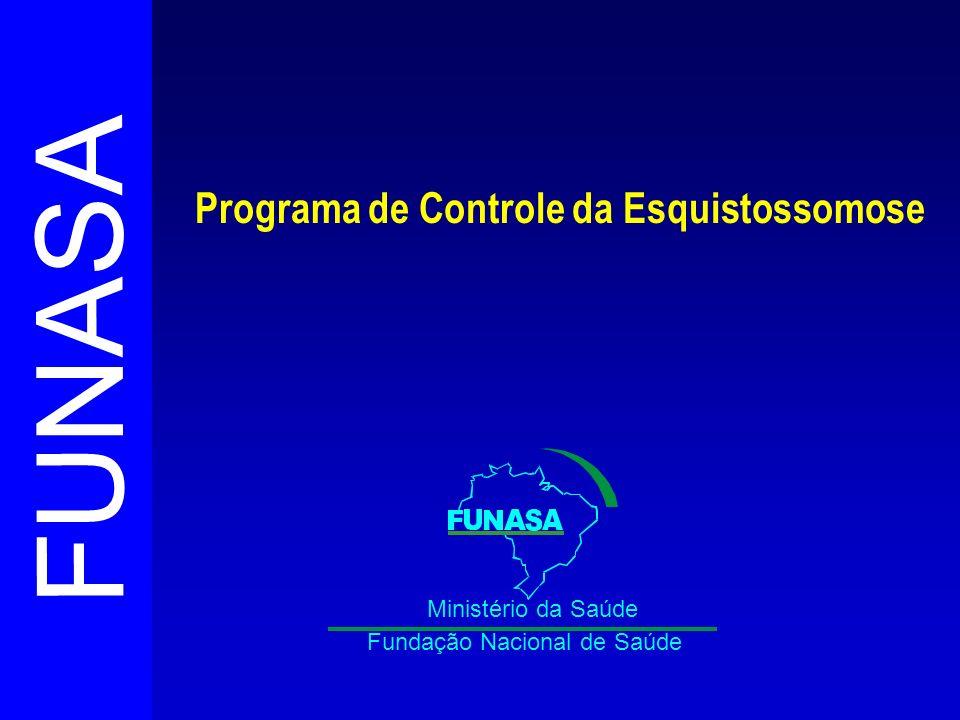 FUNASA Fundação Nacional de Saúde Ministério da Saúde Programa de Controle da Esquistossomose