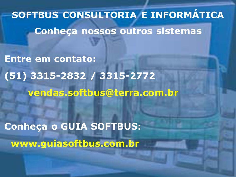 SOFTBUS CONSULTORIA E INFORMÁTICA Entre em contato: (51) 3315-2832 / 3315-2772 vendas.softbus@terra.com.br Conheça o GUIA SOFTBUS: www.guiasoftbus.com
