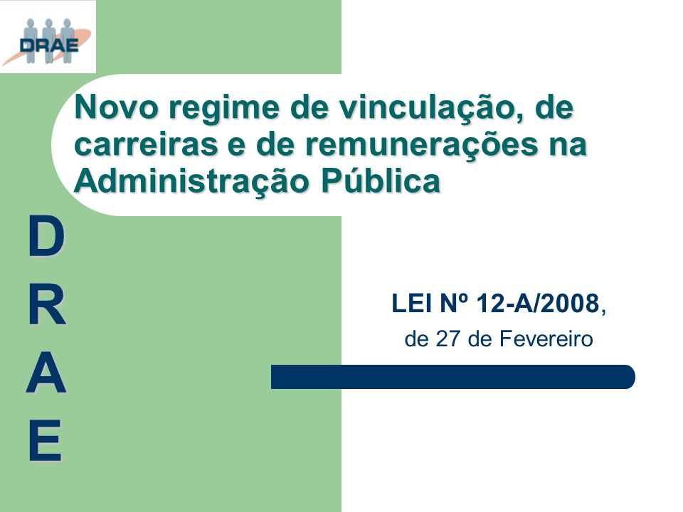 Novo regime de vinculação, de carreiras e de remunerações na Administração Pública LEI Nº 12-A/2008, de 27 de Fevereiro DRAEDRAEDRAEDRAE