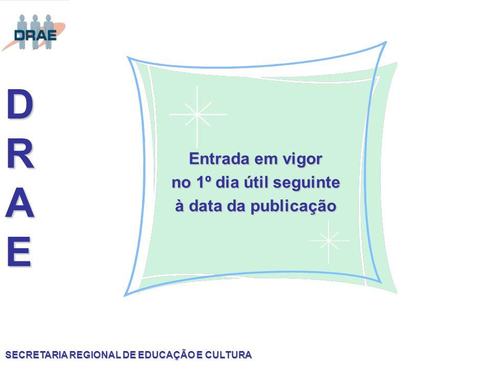 SECRETARIA REGIONAL DE EDUCAÇÃO E CULTURA DRAEDRAEDRAEDRAE Entrada em vigor no 1º dia útil seguinte à data da publicação