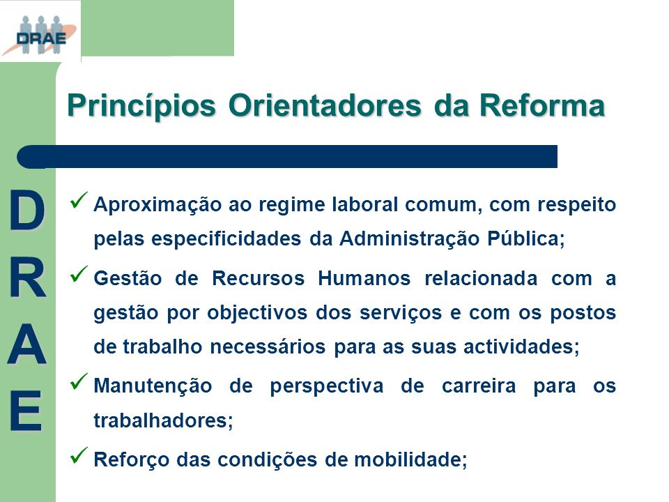 Princípios Orientadores da Reforma Aproximação ao regime laboral comum, com respeito pelas especificidades da Administração Pública; Gestão de Recurso
