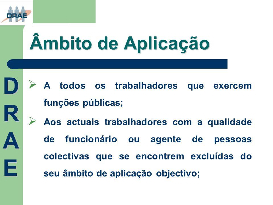 Âmbito de Aplicação A todos os trabalhadores que exercem funções públicas; Aos actuais trabalhadores com a qualidade de funcionário ou agente de pesso