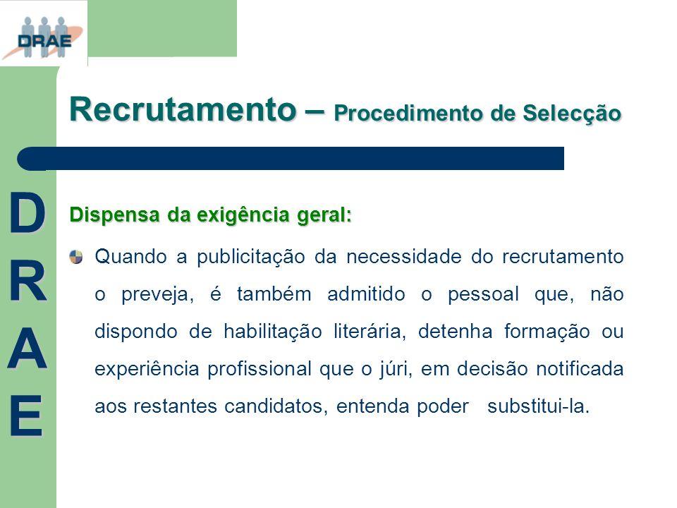 Recrutamento – Procedimento de Selecção Dispensa da exigência geral: Quando a publicitação da necessidade do recrutamento o preveja, é também admitido