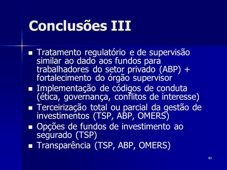 43 Conclusões III Tratamento regulatório e de supervisão similar ao dado aos fundos para trabalhadores do setor privado (ABP) + fortalecimento do órgã
