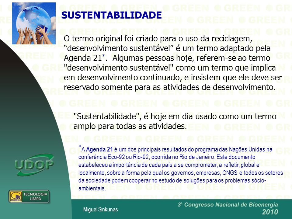 Miguel Sinkunas O termo original foi criado para o uso da reciclagem, desenvolvimento sustentável é um termo adaptado pela Agenda 21 *.
