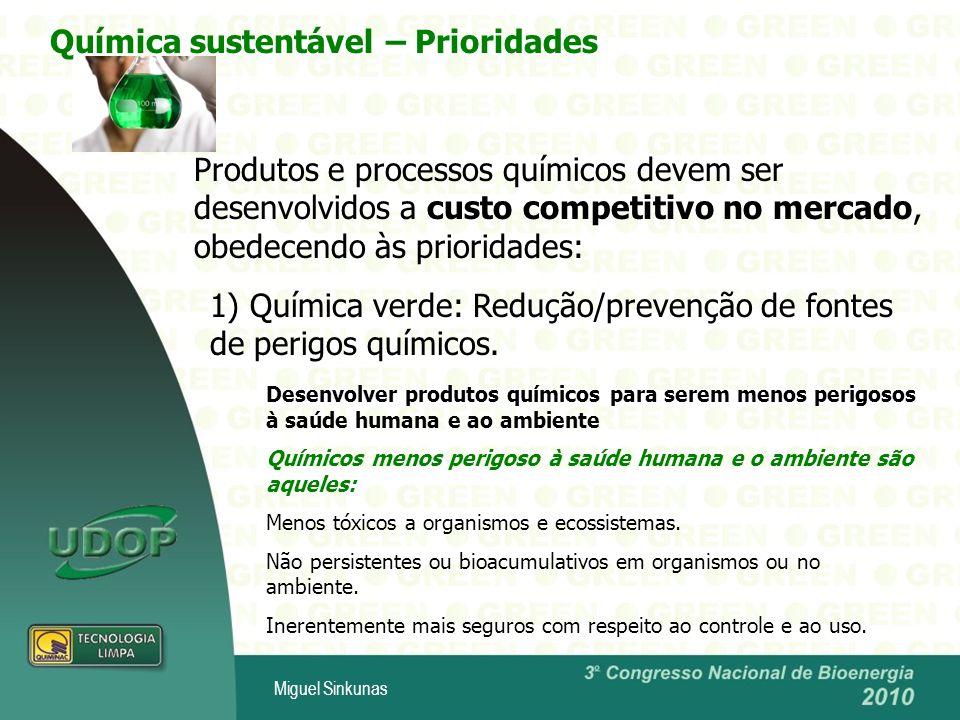 Miguel Sinkunas Produtos e processos químicos devem ser desenvolvidos a custo competitivo no mercado, obedecendo às prioridades: 1) Química verde: Redução/prevenção de fontes de perigos químicos.
