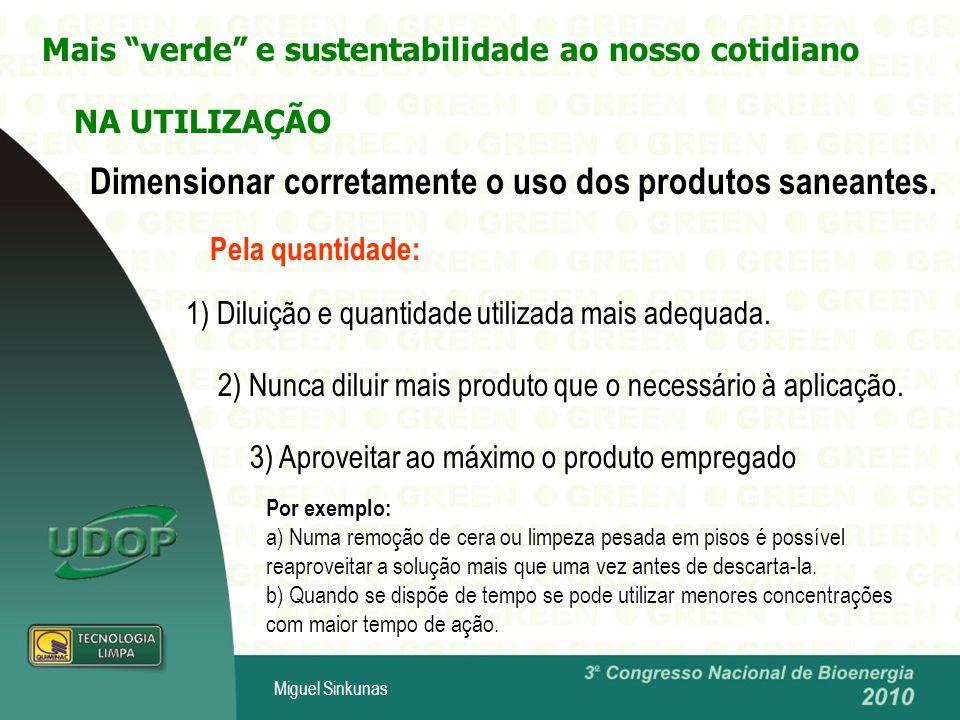 Miguel Sinkunas Mais verde e sustentabilidade ao nosso cotidiano NA UTILIZAÇÃO Dimensionar corretamente o uso dos produtos saneantes.