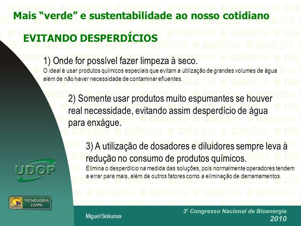 Miguel Sinkunas Mais verde e sustentabilidade ao nosso cotidiano EVITANDO DESPERDÍCIOS 1) Onde for possível fazer limpeza à seco.
