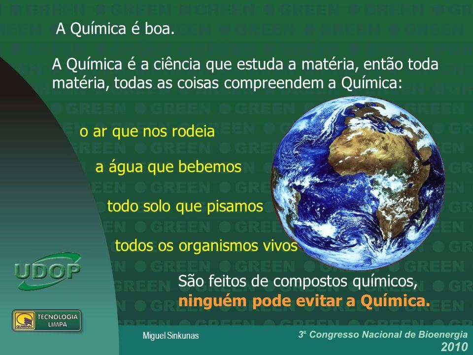 Miguel Sinkunas Enfim hoje a sociedade depende da Química para sustentação da vida humana.
