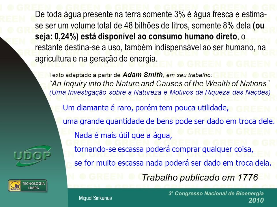 Miguel Sinkunas Texto adaptado a partir de Adam Smith, em seu trabalho: An Inquiry into the Nature and Causes of the Wealth of Nations (Uma Investigaç
