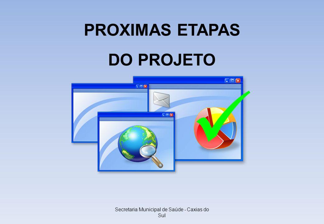 Secretaria Municipal de Saúde - Caxias do Sul PROXIMAS ETAPAS DO PROJETO