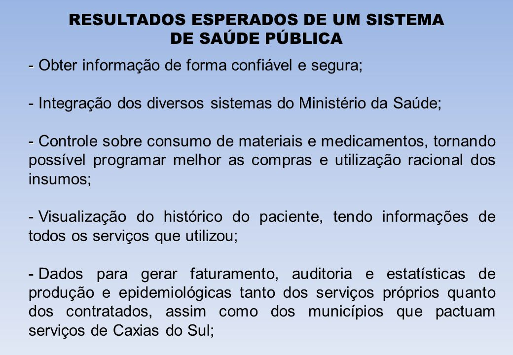 RESULTADOS ESPERADOS DE UM SISTEMA DE SAÚDE PÚBLICA - - Obter informação de forma confiável e segura; - Integração dos diversos sistemas do Ministério