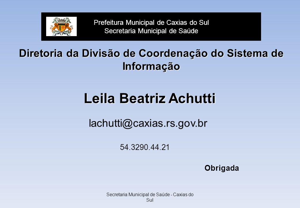 Secretaria Municipal de Saúde - Caxias do Sul Diretoria da Divisão de Coordenação do Sistema de Informação Prefeitura Municipal de Caxias do Sul Secre
