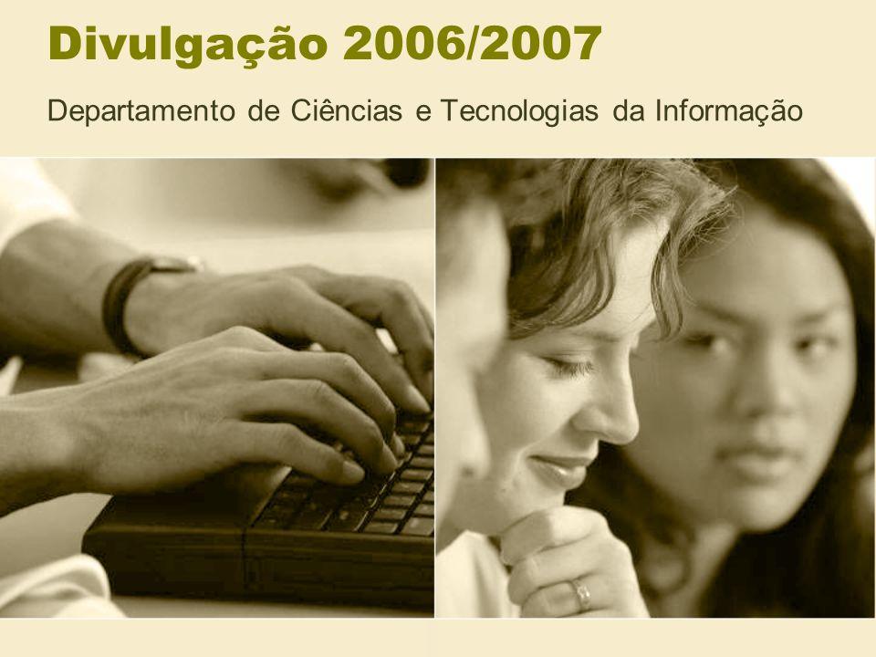 Divulgação 2006/2007 Departamento de Ciências e Tecnologias da Informação