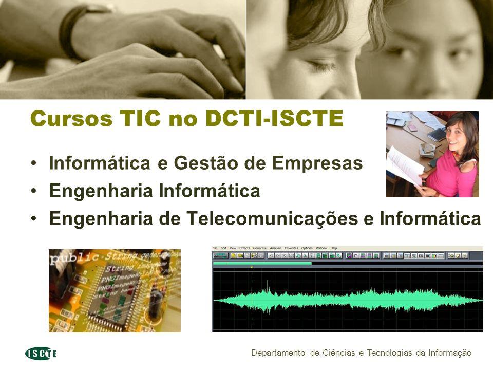 Departamento de Ciências e Tecnologias da Informação Cursos TIC no DCTI-ISCTE Informática e Gestão de Empresas Engenharia Informática Engenharia de Telecomunicações e Informática