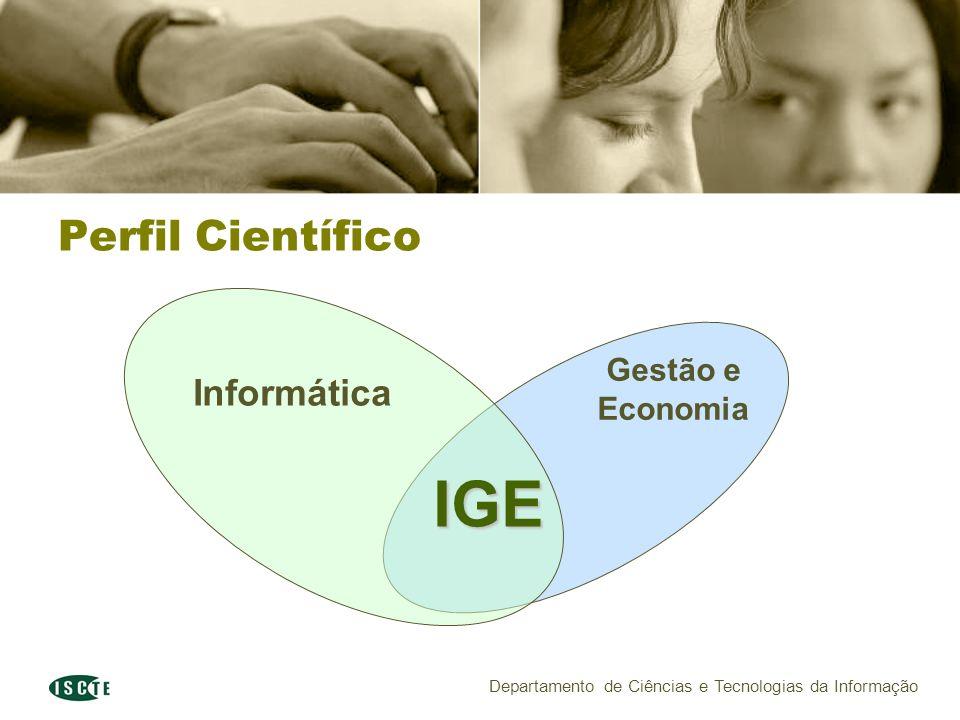 Departamento de Ciências e Tecnologias da Informação Perfil Científico Gestão e Economia Informática IGE
