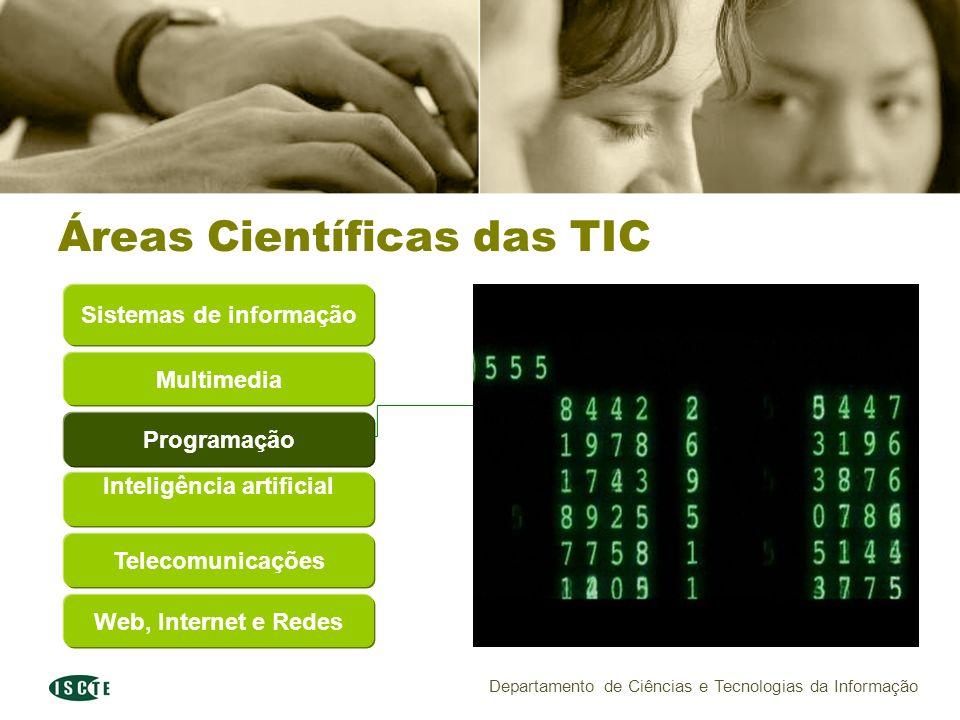 Departamento de Ciências e Tecnologias da Informação Áreas Científicas das TIC Multimedia Sistemas de informação Inteligência artificial Programação Telecomunicações Web, Internet e Redes