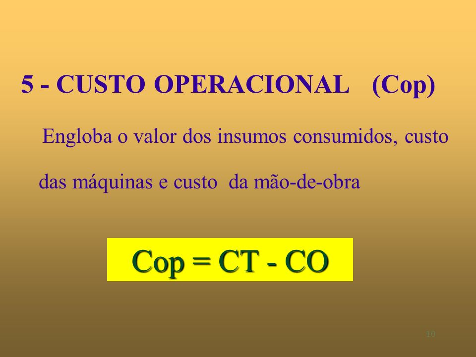 9 4 - Custo de oportunidade (CO) Representa as alternativas perdidas CO = ((Csec + Cmot + Cfund)/2) i