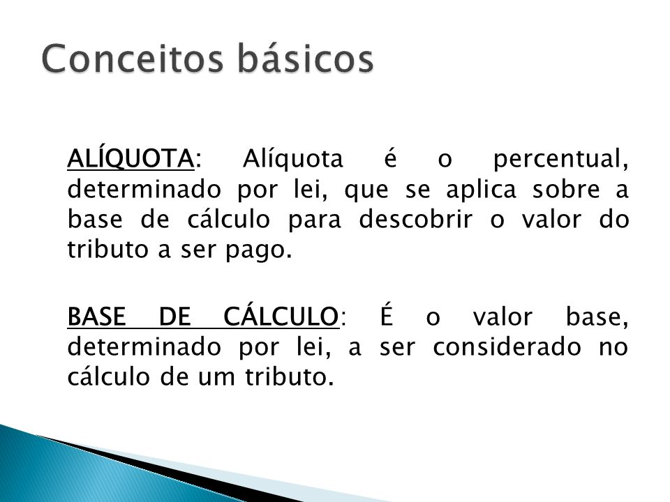ALÍQUOTA: Alíquota é o percentual, determinado por lei, que se aplica sobre a base de cálculo para descobrir o valor do tributo a ser pago. BASE DE CÁ