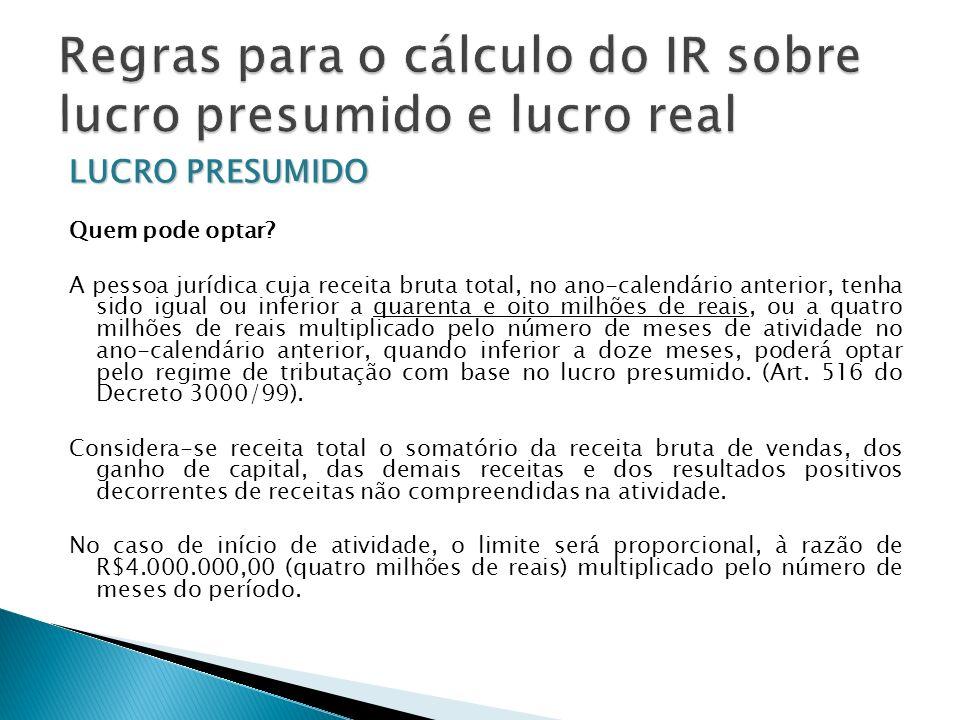 LUCRO PRESUMIDO Alíquota O imposto devido em cada trimestre será calculado mediante a aplicação da alíquota de 15% (quinze por cento) sobre a base de cálculo (art.