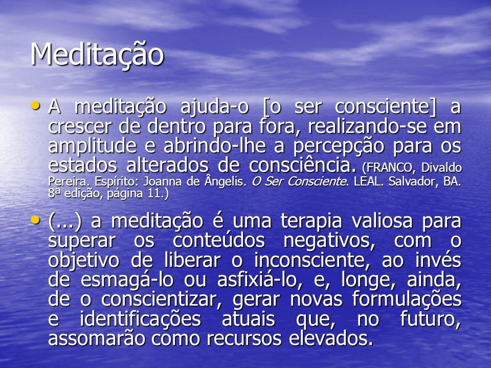Meditação A meditação ajuda-o [o ser consciente] a crescer de dentro para fora, realizando-se em amplitude e abrindo-lhe a percepção para os estados a