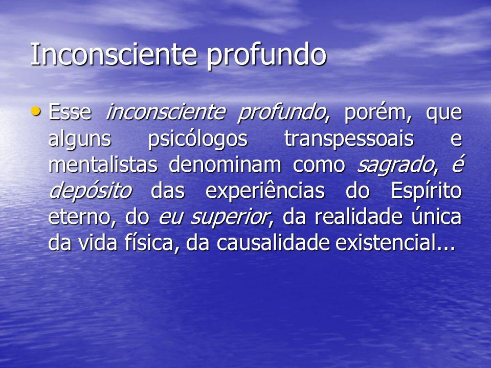 Inconsciente profundo Esse inconsciente profundo, porém, que alguns psicólogos transpessoais e mentalistas denominam como sagrado, é depósito das expe