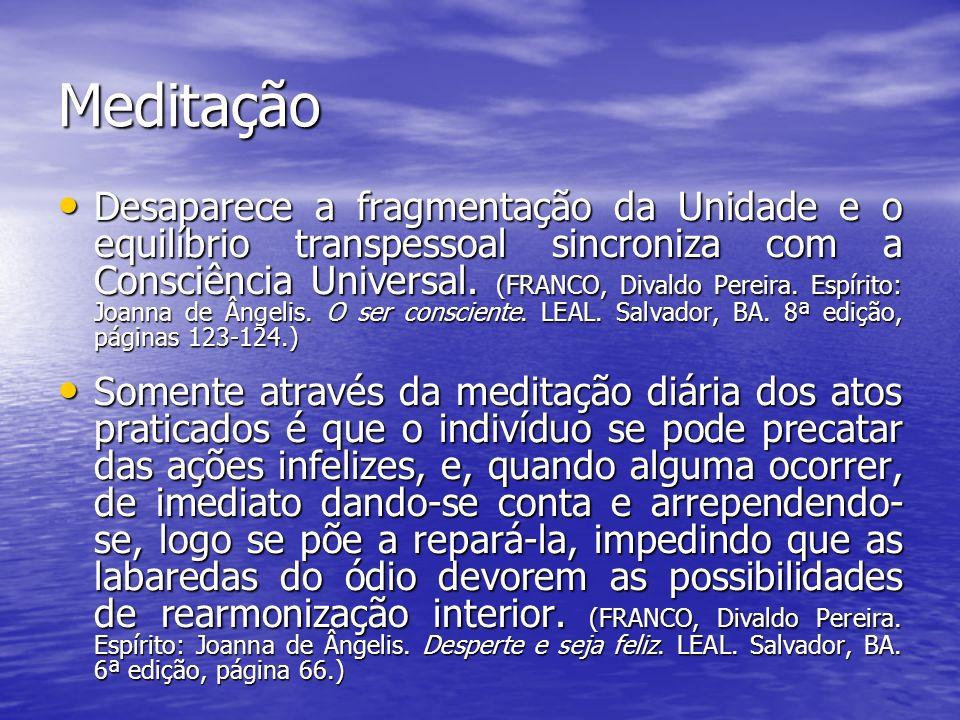 Meditação Desaparece a fragmentação da Unidade e o equilíbrio transpessoal sincroniza com a Consciência Universal. (FRANCO, Divaldo Pereira. Espírito: