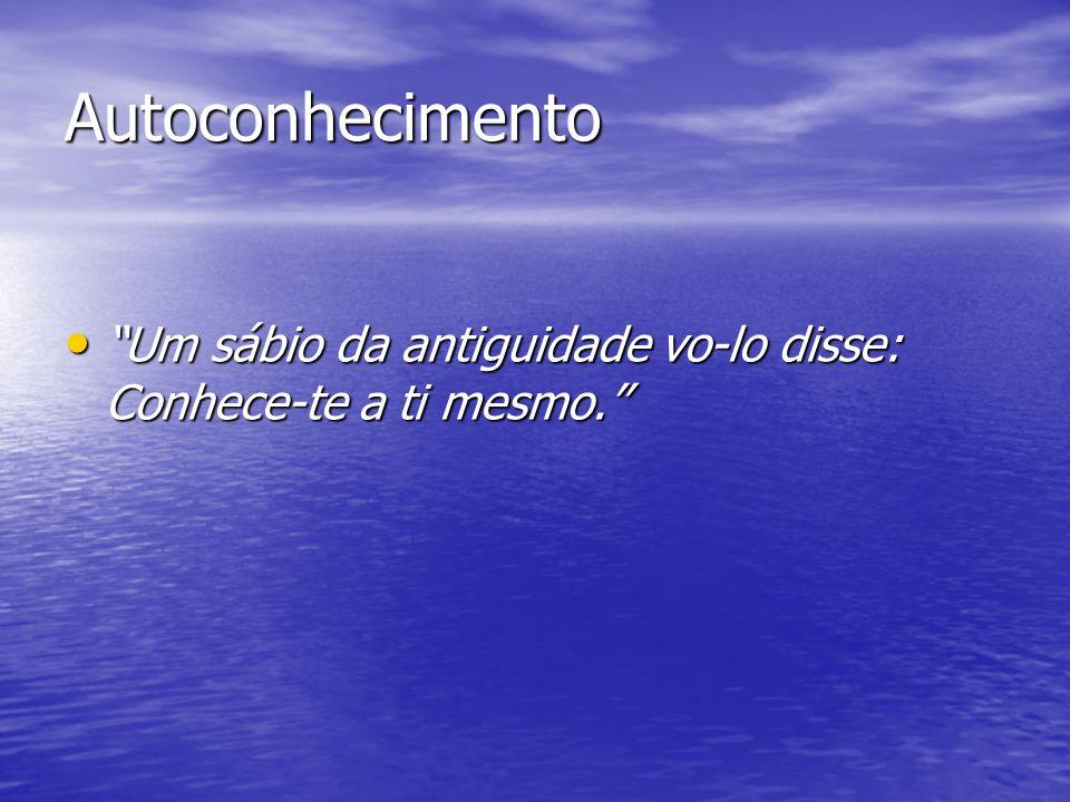 Autodescobrimento O grande desafio contemporâneo para o homem é o seu autodescobrimento.