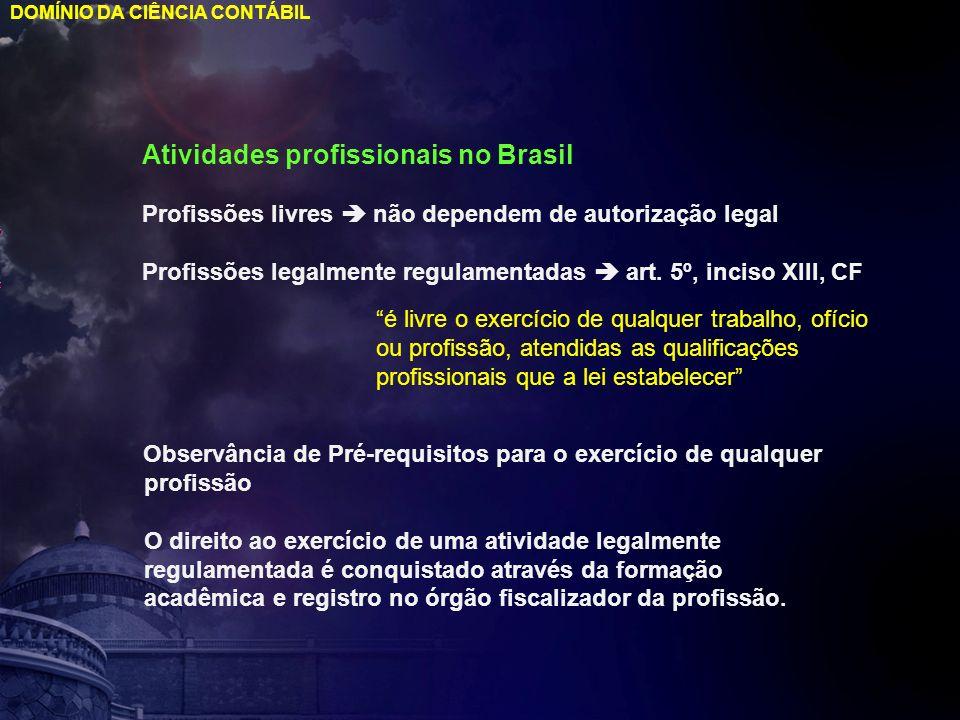 DOMÍNIO DA CIÊNCIA CONTÁBIL Atividades profissionais no Brasil Profissões livres não dependem de autorização legal Profissões legalmente regulamentada