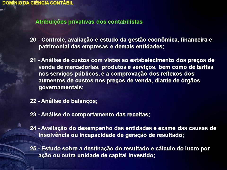 DOMÍNIO DA CIÊNCIA CONTÁBIL Atribuições privativas dos contabilistas 20 - Controle, avaliação e estudo da gestão econômica, financeira e patrimonial d