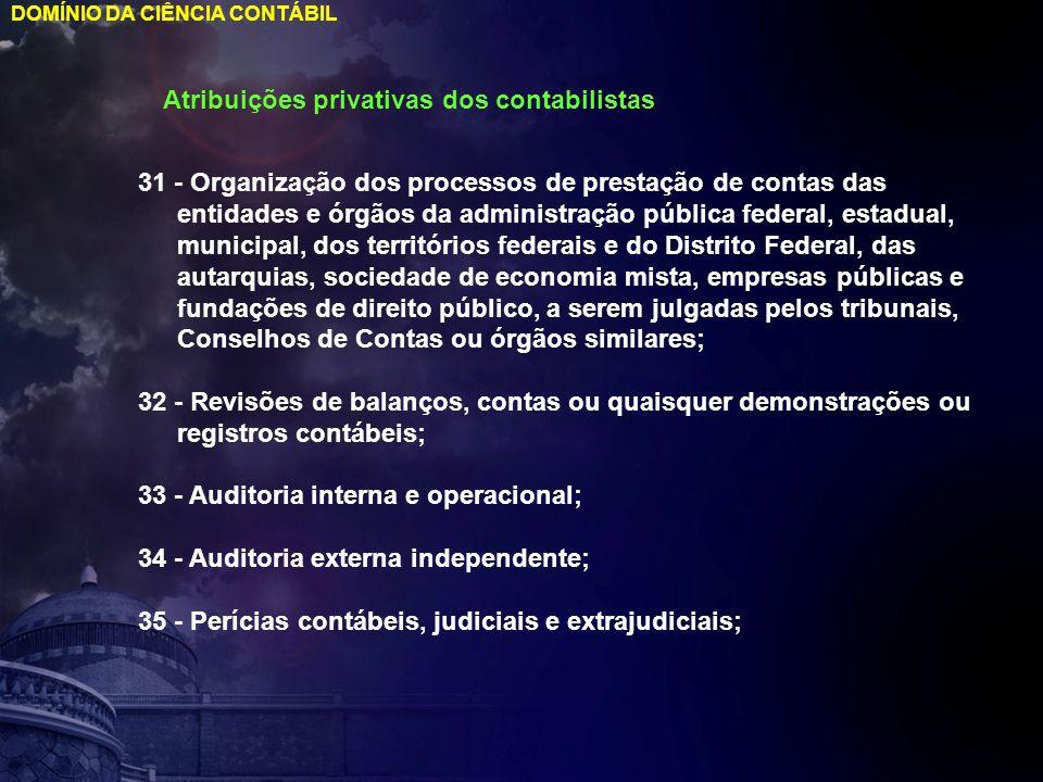 DOMÍNIO DA CIÊNCIA CONTÁBIL Atribuições privativas dos contabilistas 31 - Organização dos processos de prestação de contas das entidades e órgãos da a