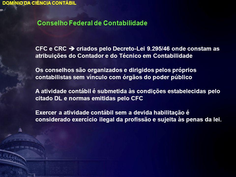 DOMÍNIO DA CIÊNCIA CONTÁBIL CFC e CRC criados pelo Decreto-Lei 9.295/46 onde constam as atribuições do Contador e do Técnico em Contabilidade Os conse