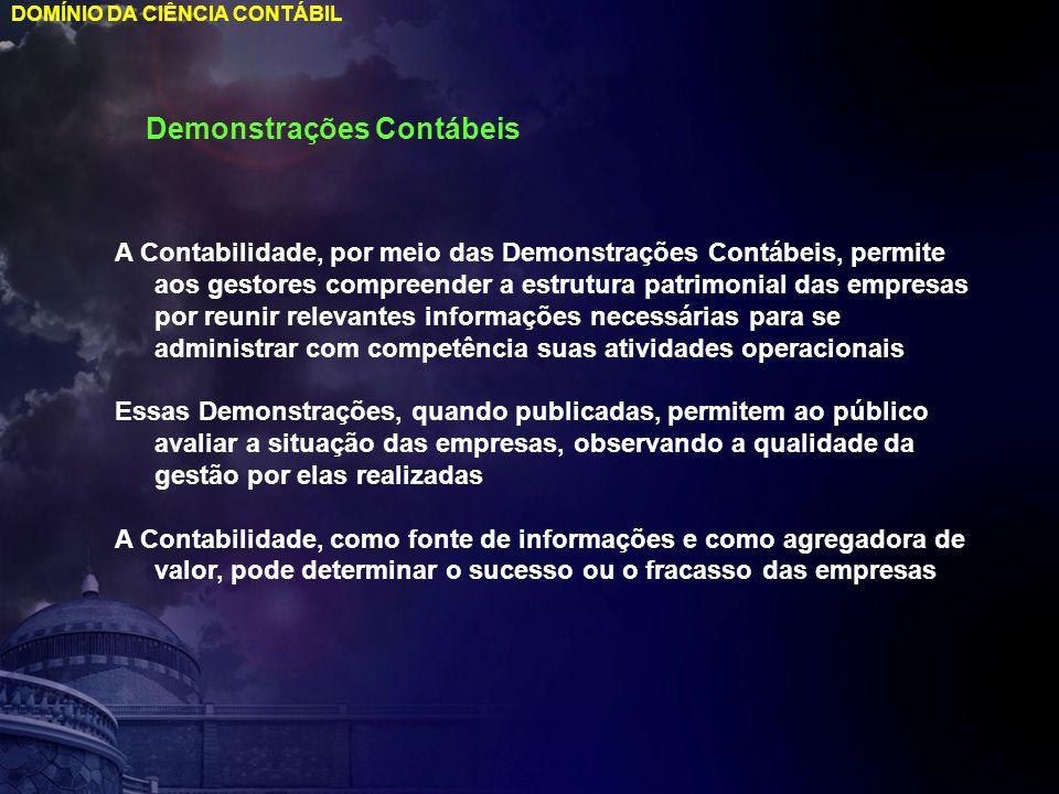 DOMÍNIO DA CIÊNCIA CONTÁBIL Demonstrações Contábeis A Contabilidade, por meio das Demonstrações Contábeis, permite aos gestores compreender a estrutur