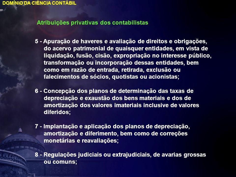 DOMÍNIO DA CIÊNCIA CONTÁBIL Atribuições privativas dos contabilistas 5 - Apuração de haveres e avaliação de direitos e obrigações, do acervo patrimoni