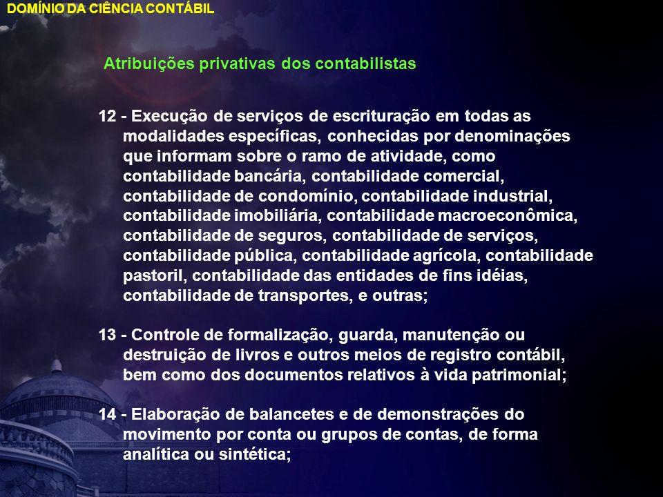 DOMÍNIO DA CIÊNCIA CONTÁBIL Atribuições privativas dos contabilistas 12 - Execução de serviços de escrituração em todas as modalidades específicas, co