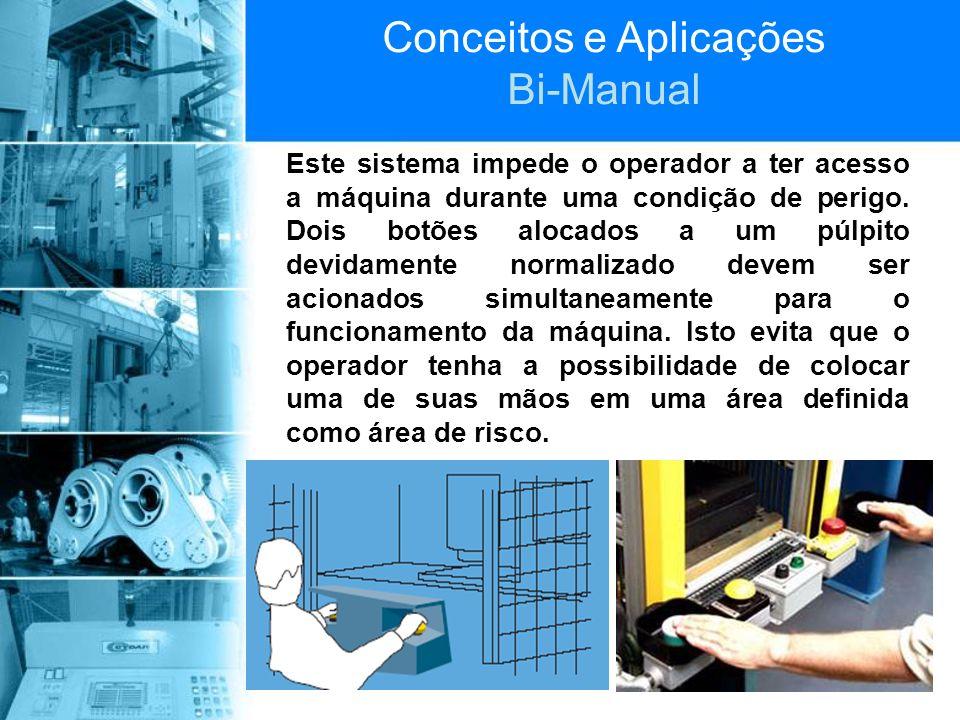Conceitos e Aplicações Bi-Manual Este sistema impede o operador a ter acesso a máquina durante uma condição de perigo. Dois botões alocados a um púlpi