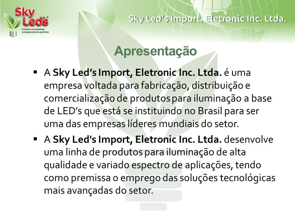 Apresentação A Sky Leds Import, Eletronic Inc. Ltda. é uma empresa voltada para fabricação, distribuição e comercialização de produtos para iluminação