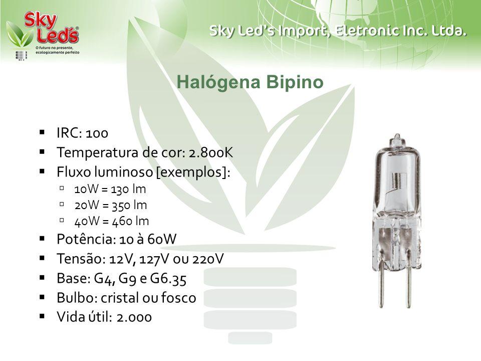 Halógena Bipino IRC: 100 Temperatura de cor: 2.800K Fluxo luminoso [exemplos]: 10W = 130 lm 20W = 350 lm 40W = 460 lm Potência: 10 à 60W Tensão: 12V,