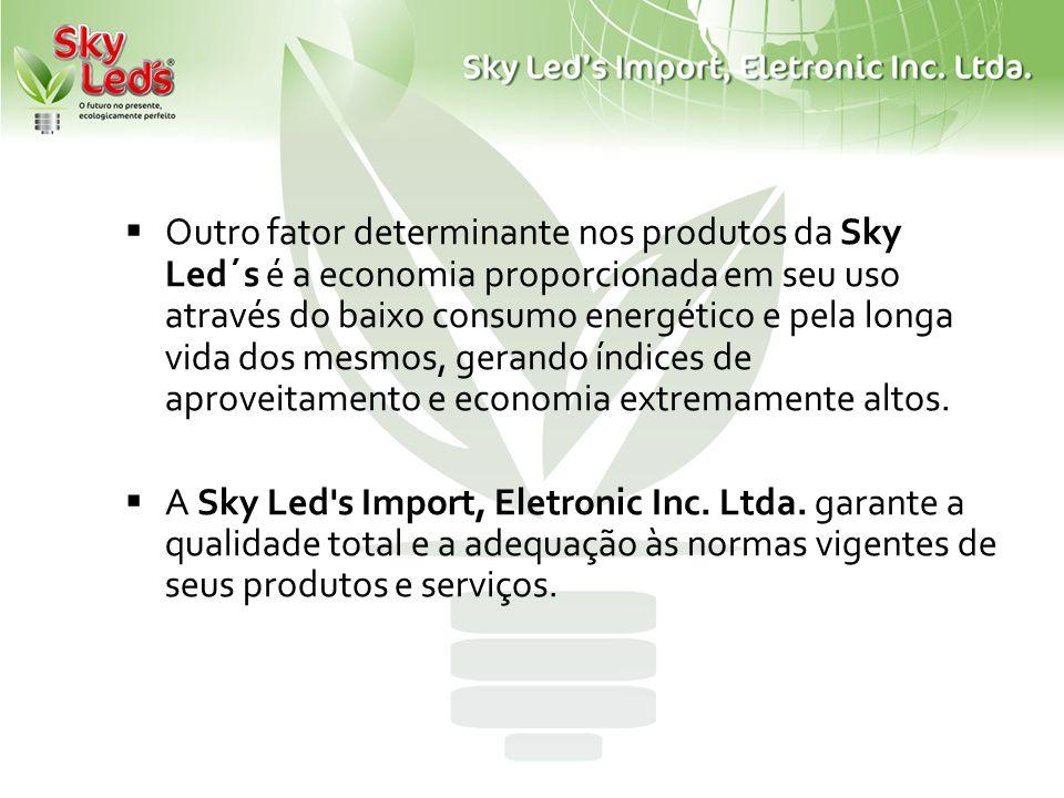 Outro fator determinante nos produtos da Sky Led´s é a economia proporcionada em seu uso através do baixo consumo energético e pela longa vida dos mes