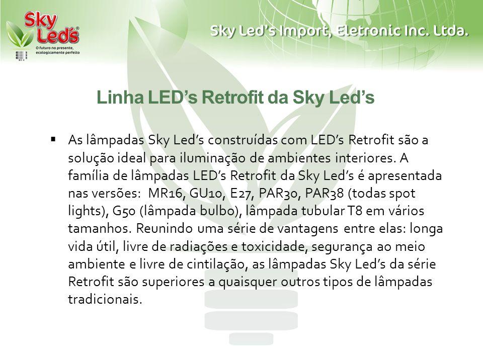 Linha LEDs Retrofit da Sky Leds As lâmpadas Sky Leds construídas com LEDs Retrofit são a solução ideal para iluminação de ambientes interiores. A famí