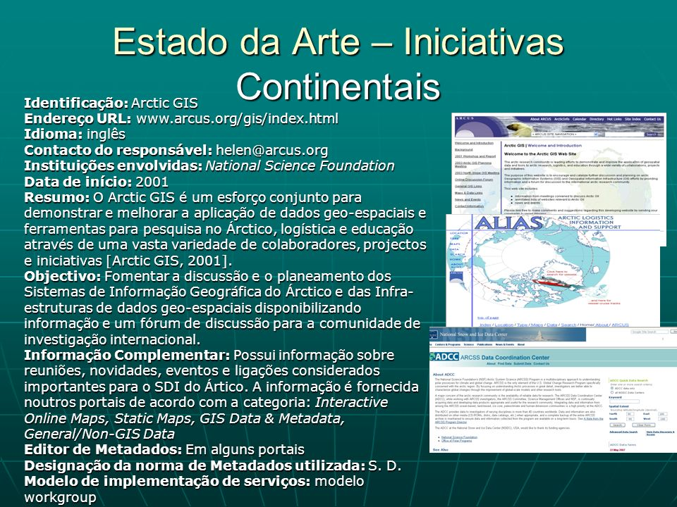 Estado da Arte – Iniciativas Continentais Identificação: Arctic GIS Endereço URL: www.arcus.org/gis/index.html Idioma: inglês Contacto do responsável: