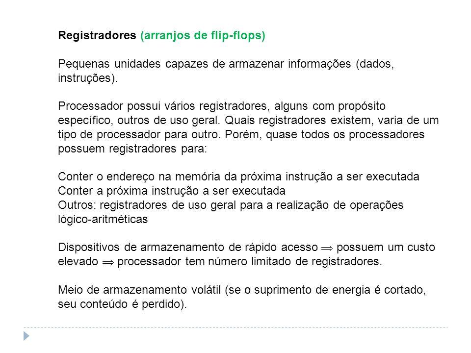 Registradores (arranjos de flip-flops) Pequenas unidades capazes de armazenar informações (dados, instruções). Processador possui vários registradores